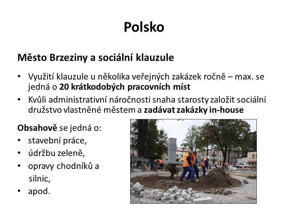 Polsko Město Brzeziny a sociální klauzule Využití klauzule u několika veřejných zakázek ročně – max. se jedná o 20 krátkodobých pracovních míst Kvůli