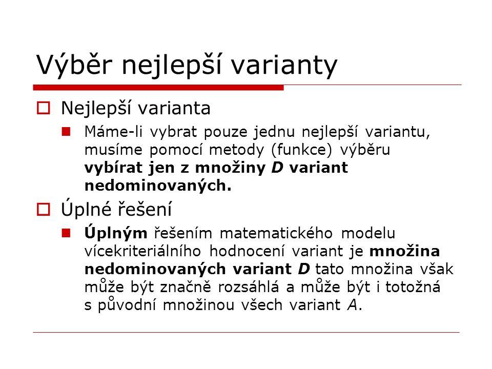Ideální a bazální varianta Ideální varianta Teoreticky nejlepší varianta Varianta, která dosahuje ve všech kritériích nejlepší možné hodnoty, se nazývá ideální varianta I = (I 1, I 2,..., I k ) Bazální varianta teoreticky nejhorší varianta varianta, která má všechny hodnoty kritérií na nejnižším stupni se nazývá bazální varianta B = (B 1, B 2,..., B k ) Ideální i bazální varianta jsou v hodnocení více-méně hypotetickými variantami