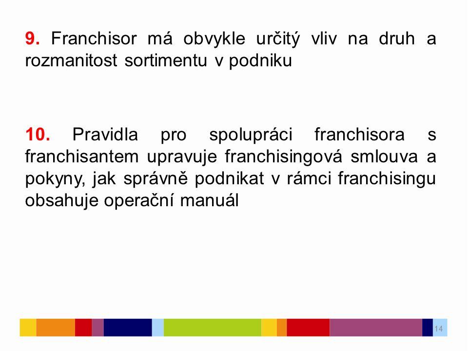 14 9. Franchisor má obvykle určitý vliv na druh a rozmanitost sortimentu v podniku 10. Pravidla pro spolupráci franchisora s franchisantem upravuje fr