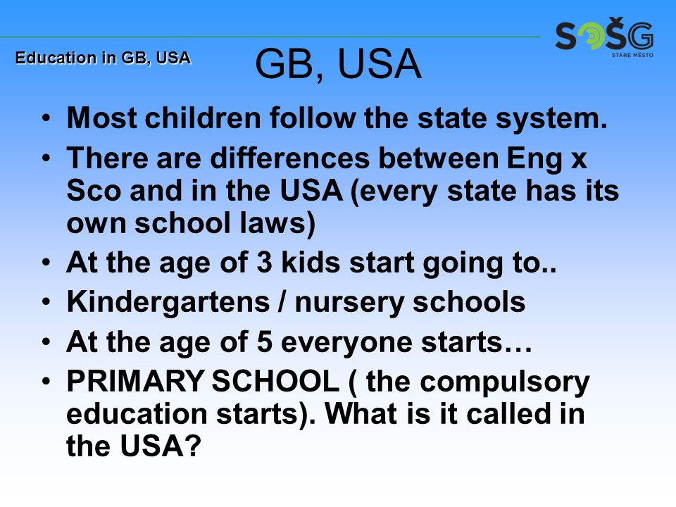 GB, USA Most children follow the state system.