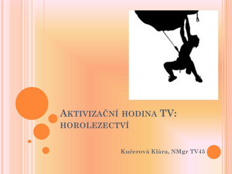 A KTIVIZAČNÍ HODINA TV: HOROLEZECTVÍ Kučerová Klára, NMgr TV45