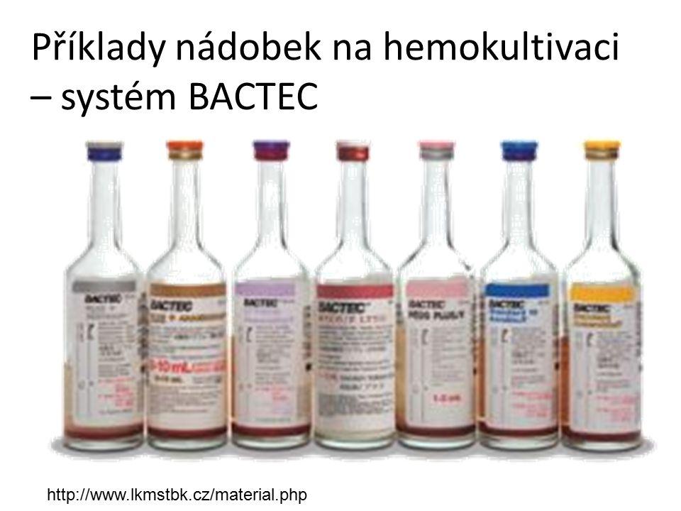 Příklady nádobek na hemokultivaci – systém BACTEC http://www.lkmstbk.cz/material.php