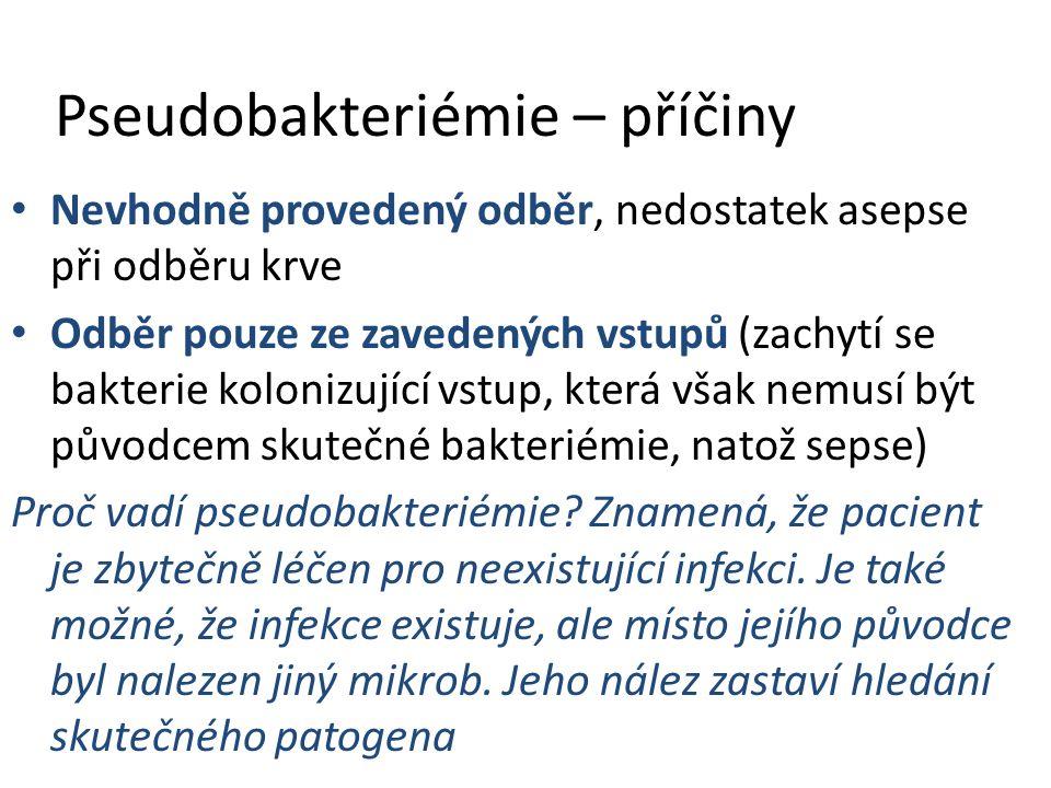 Pseudobakteriémie – příčiny Nevhodně provedený odběr, nedostatek asepse při odběru krve Odběr pouze ze zavedených vstupů (zachytí se bakterie kolonizující vstup, která však nemusí být původcem skutečné bakteriémie, natož sepse) Proč vadí pseudobakteriémie.