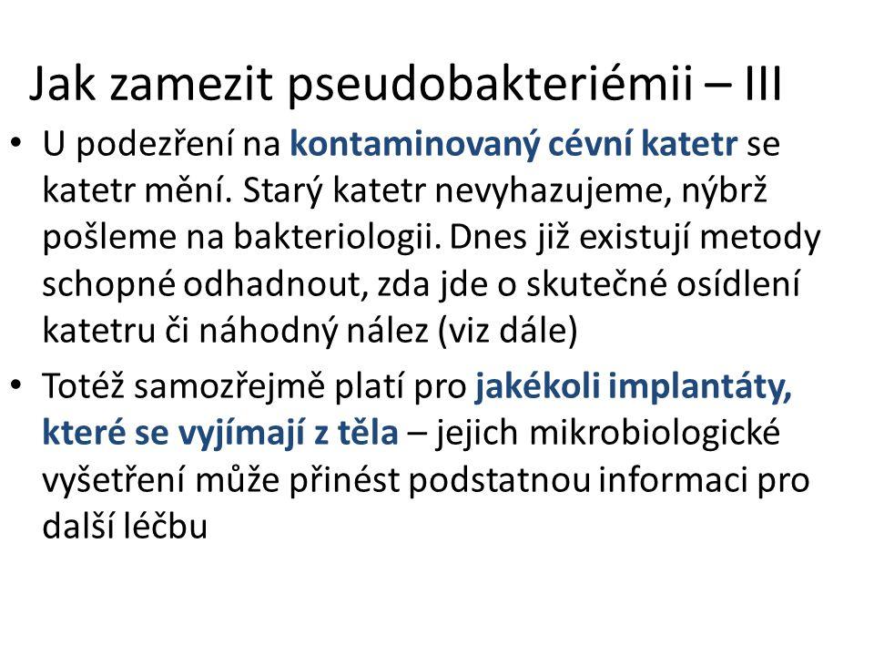 Jak zamezit pseudobakteriémii – III U podezření na kontaminovaný cévní katetr se katetr mění.
