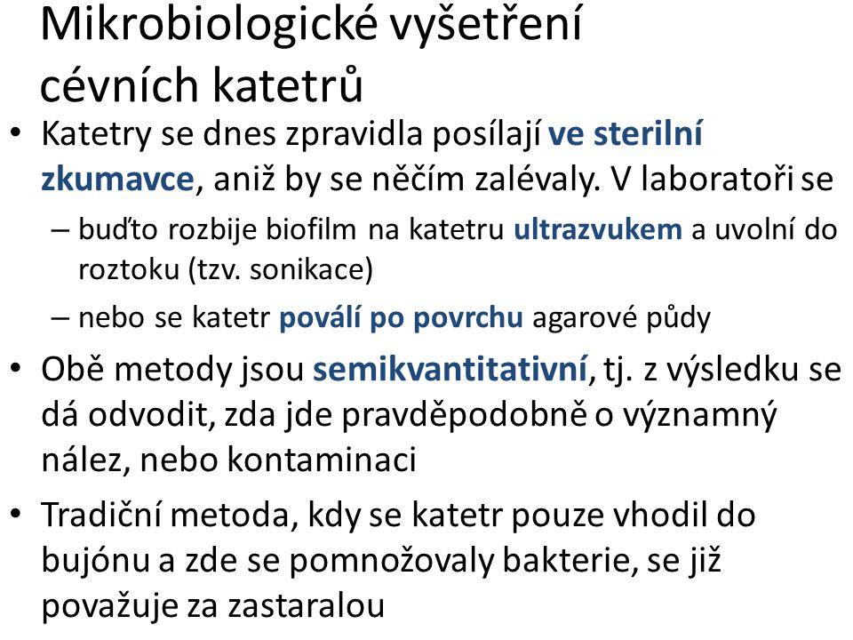 Mikrobiologické vyšetření cévních katetrů Katetry se dnes zpravidla posílají ve sterilní zkumavce, aniž by se něčím zalévaly.