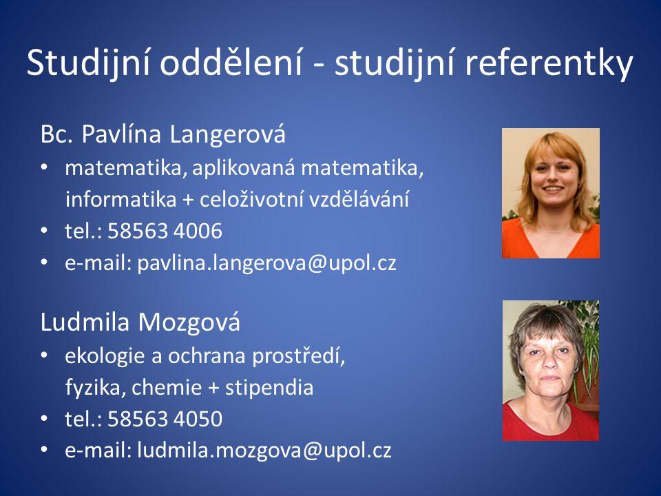 Studijní oddělení - studijní referentky Bc. Pavlína Langerová matematika, aplikovaná matematika, informatika + celoživotní vzdělávání tel.: 58563 4006