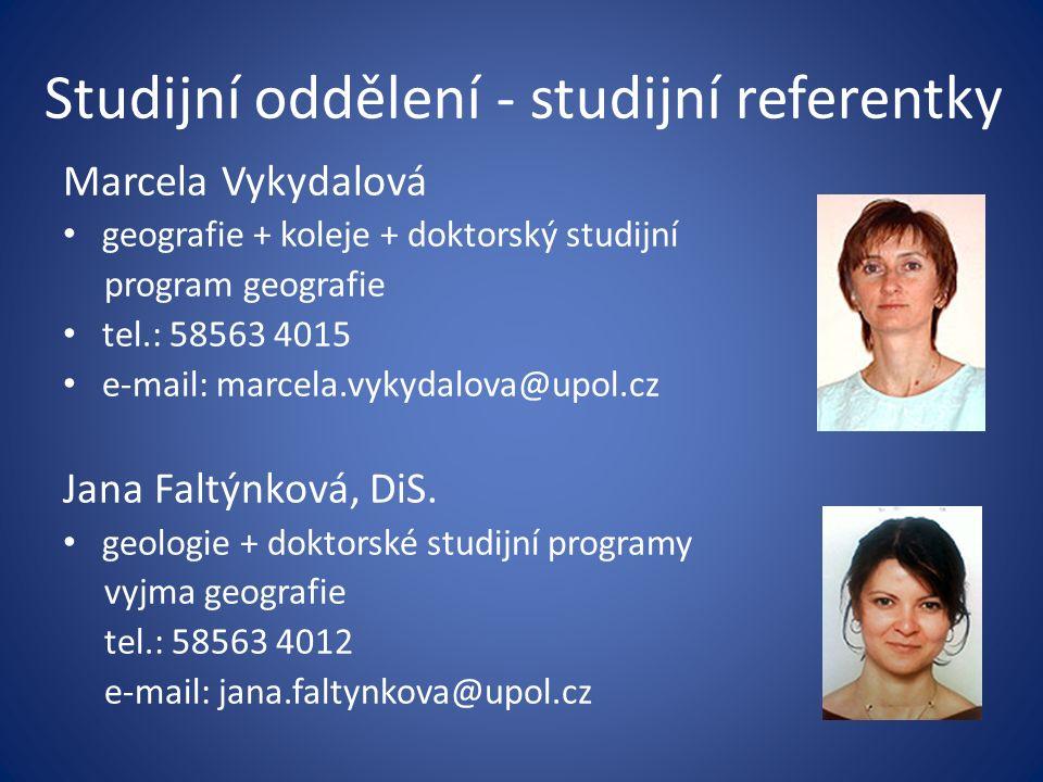 Studijní oddělení - studijní referentky Marcela Vykydalová geografie + koleje + doktorský studijní program geografie tel.: 58563 4015 e-mail: marcela.