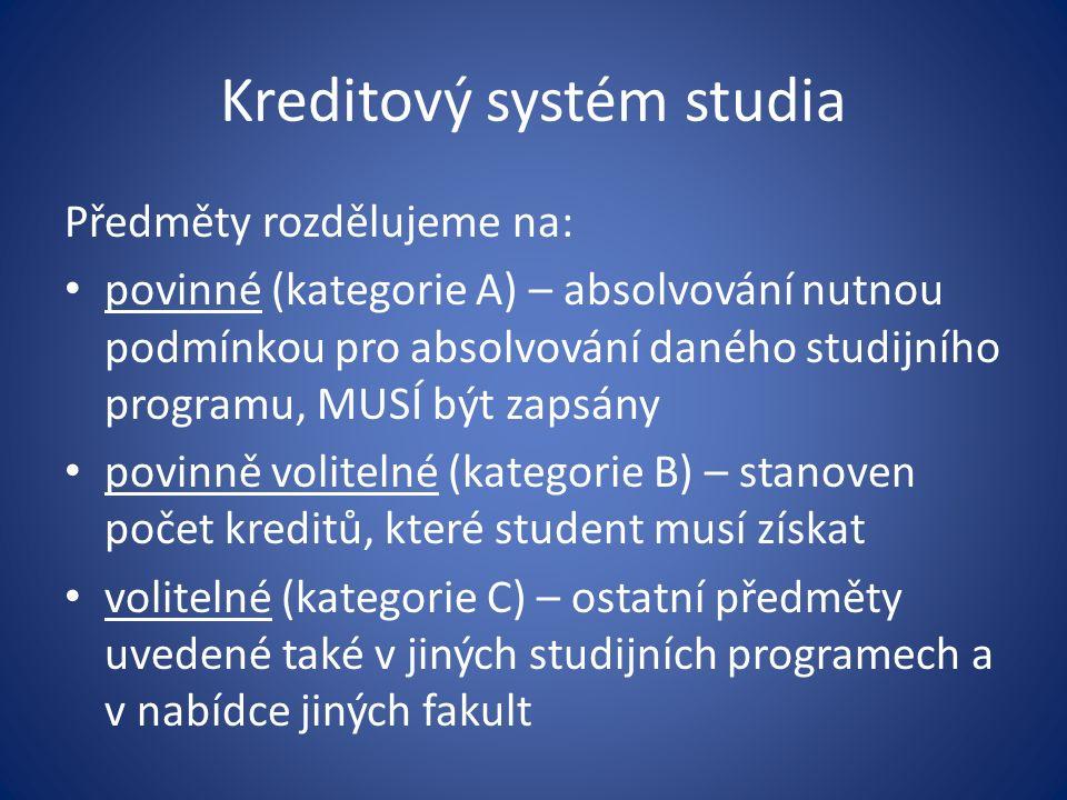 Kreditový systém studia Předměty rozdělujeme na: povinné (kategorie A) – absolvování nutnou podmínkou pro absolvování daného studijního programu, MUSÍ