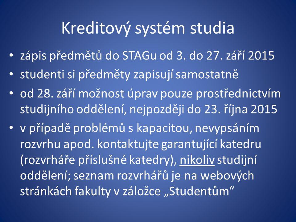 Kreditový systém studia zápis předmětů do STAGu od 3. do 27. září 2015 studenti si předměty zapisují samostatně od 28. září možnost úprav pouze prostř
