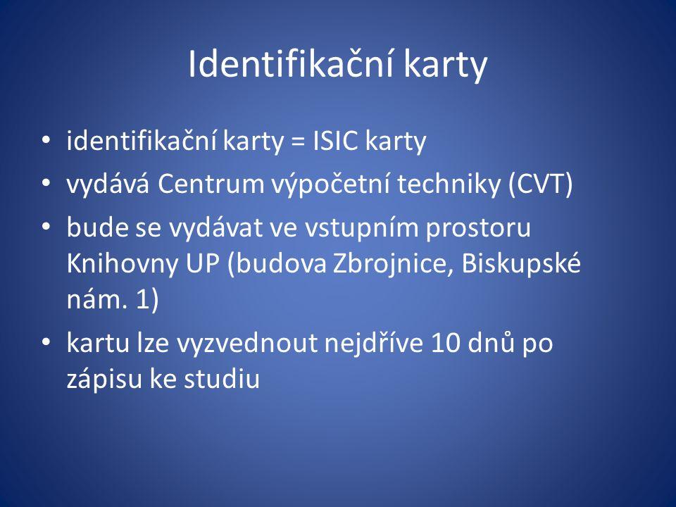 Identifikační karty identifikační karty = ISIC karty vydává Centrum výpočetní techniky (CVT) bude se vydávat ve vstupním prostoru Knihovny UP (budova