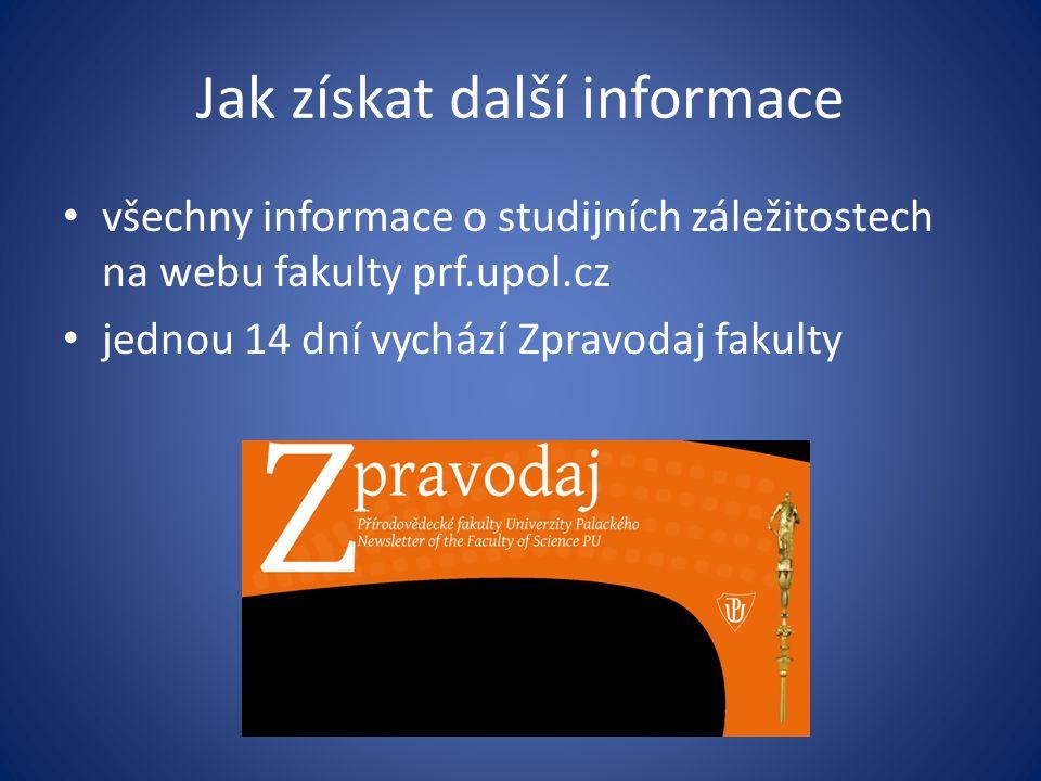 Jak získat další informace všechny informace o studijních záležitostech na webu fakulty prf.upol.cz jednou 14 dní vychází Zpravodaj fakulty