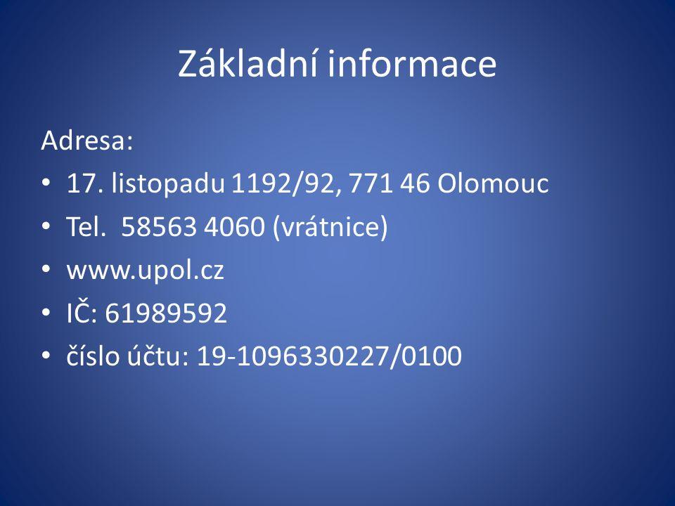 Základní informace Adresa: 17. listopadu 1192/92, 771 46 Olomouc Tel. 58563 4060 (vrátnice) www.upol.cz IČ: 61989592 číslo účtu: 19-1096330227/0100