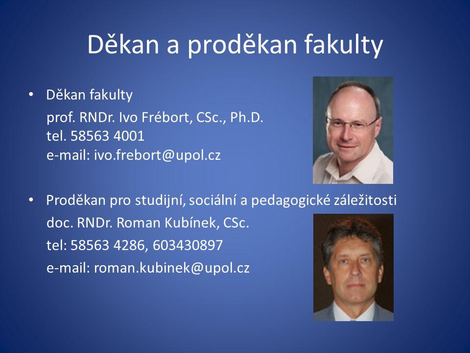 Děkan a proděkan fakulty Děkan fakulty prof. RNDr. Ivo Frébort, CSc., Ph.D. tel. 58563 4001 e-mail: ivo.frebort@upol.cz Proděkan pro studijní, sociáln