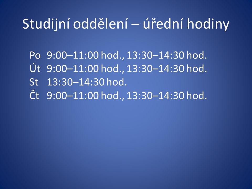 Studijní oddělení – úřední hodiny Po9:00–11:00 hod., 13:30–14:30 hod. Út9:00–11:00 hod., 13:30–14:30 hod. St13:30–14:30 hod. Čt9:00–11:00 hod., 13:30–