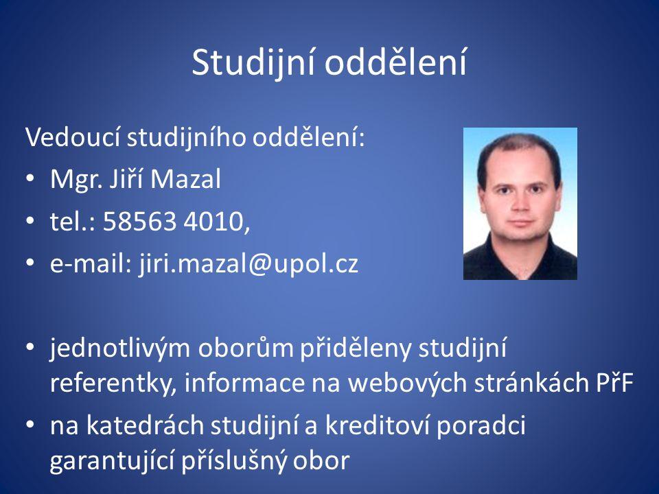 Studijní oddělení Vedoucí studijního oddělení: Mgr. Jiří Mazal tel.: 58563 4010, e-mail: jiri.mazal@upol.cz jednotlivým oborům přiděleny studijní refe