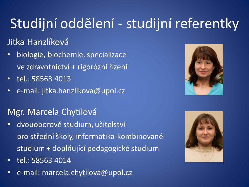 Studijní oddělení - studijní referentky Jitka Hanzlíková biologie, biochemie, specializace ve zdravotnictví + rigorózní řízení tel.: 58563 4013 e-mail