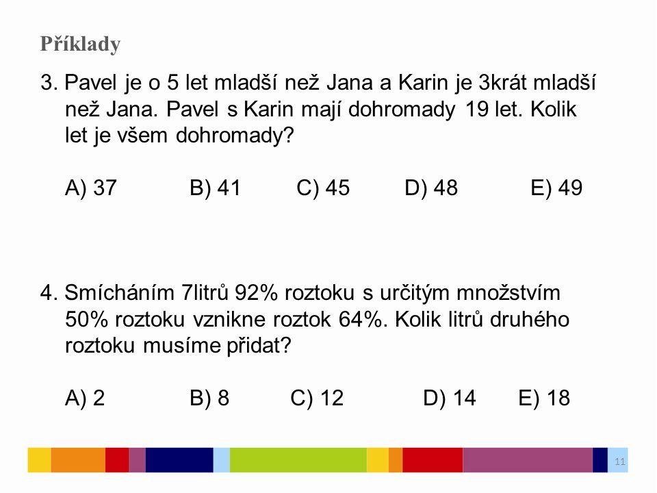 11 Příklady 3.Pavel je o 5 let mladší než Jana a Karin je 3krát mladší než Jana.