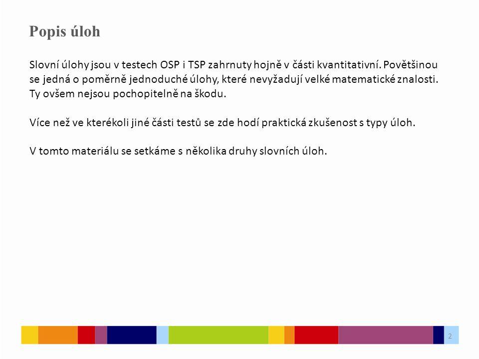 2 Popis úloh Slovní úlohy jsou v testech OSP i TSP zahrnuty hojně v části kvantitativní.
