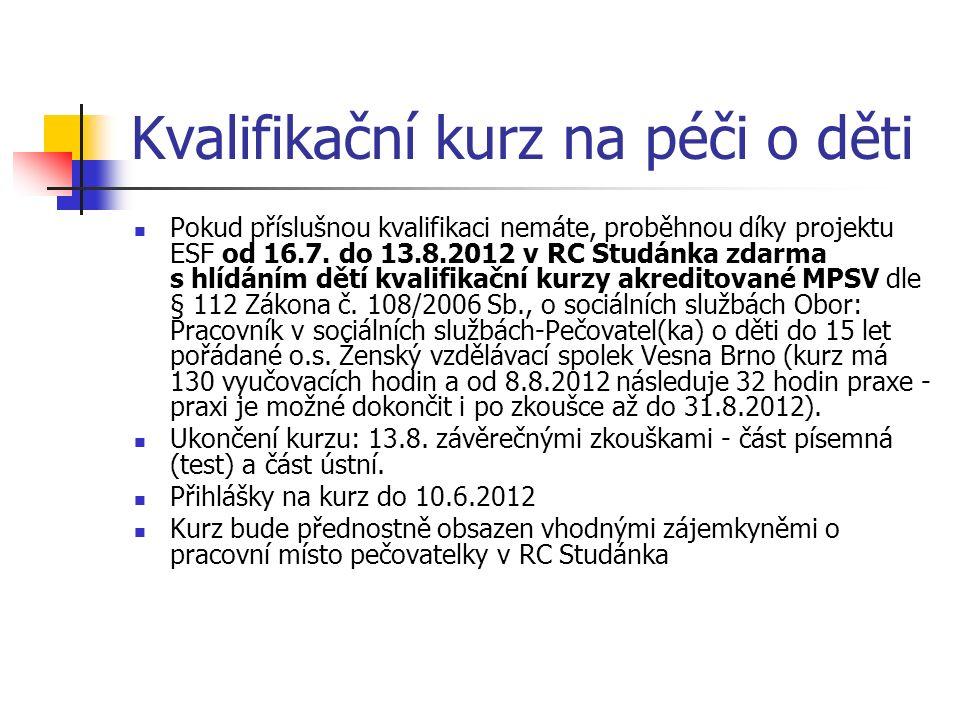 Kvalifikační kurz na péči o děti Pokud příslušnou kvalifikaci nemáte, proběhnou díky projektu ESF od 16.7. do 13.8.2012 v RC Studánka zdarma s hlídání