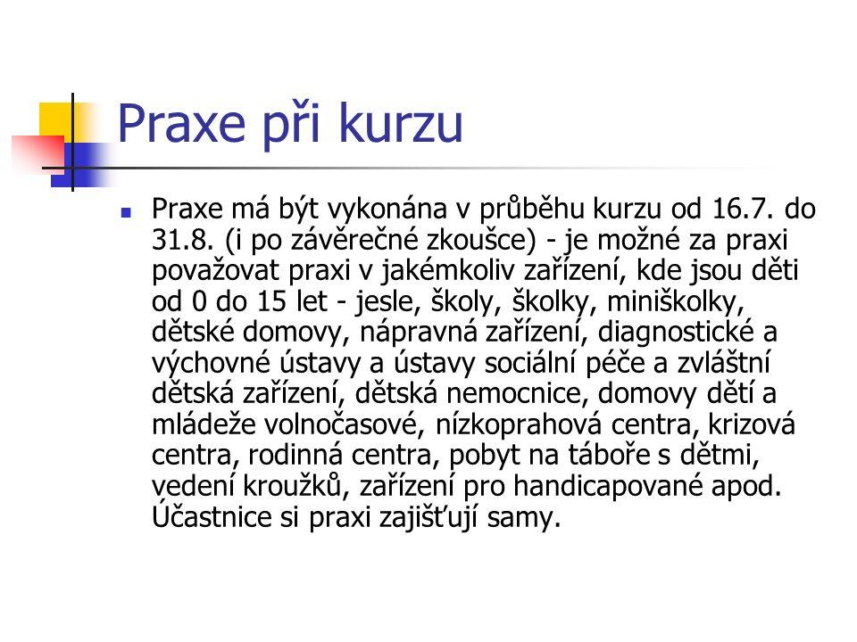 Praxe při kurzu Praxe má být vykonána v průběhu kurzu od 16.7. do 31.8. (i po závěrečné zkoušce) - je možné za praxi považovat praxi v jakémkoliv zaří