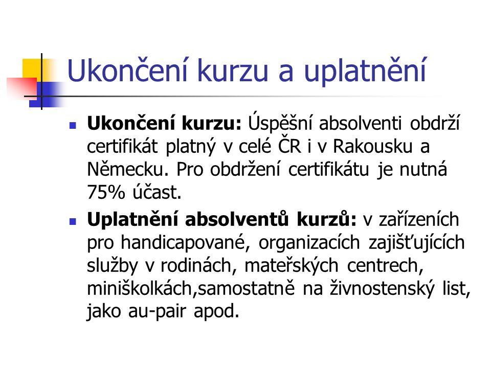 Ukončení kurzu a uplatnění Ukončení kurzu: Úspěšní absolventi obdrží certifikát platný v celé ČR i v Rakousku a Německu. Pro obdržení certifikátu je n