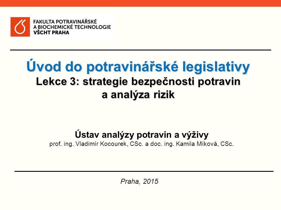 Úvod do potravinářské legislativy Lekce 3: strategie bezpečnosti potravin a analýza rizik Praha, 2015 Ústav analýzy potravin a výživy prof. ing. Vladi