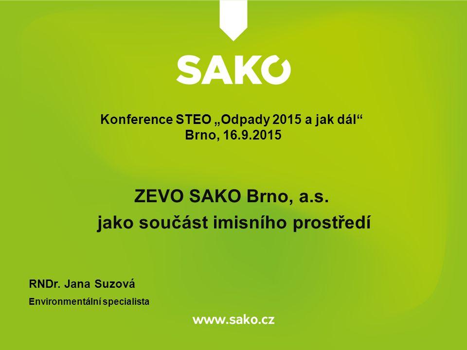 """ZEVO SAKO Brno, a.s. jako součást imisního prostředí RNDr. Jana Suzová Environmentální specialista Konference STEO """"Odpady 2015 a jak dál"""" Brno, 16.9."""