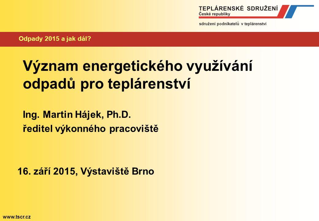 sdružení podnikatelů v teplárenství www.tscr.cz Odpady 2015 a jak dál.