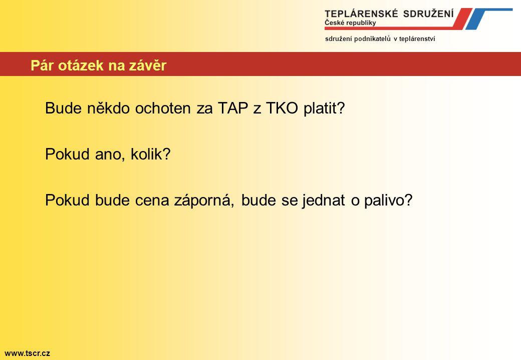 sdružení podnikatelů v teplárenství www.tscr.cz Pár otázek na závěr Bude někdo ochoten za TAP z TKO platit.