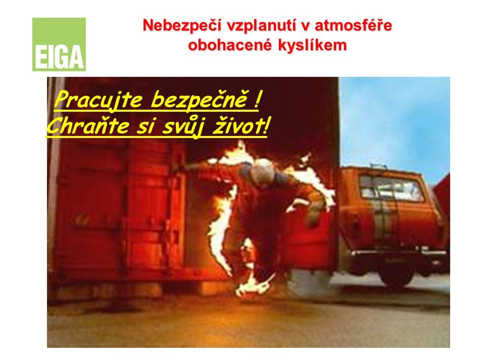 Pracujte bezpečně ! Chraňte si svůj život! Nebezpečí vzplanutí v atmosféře obohacené kyslíkem