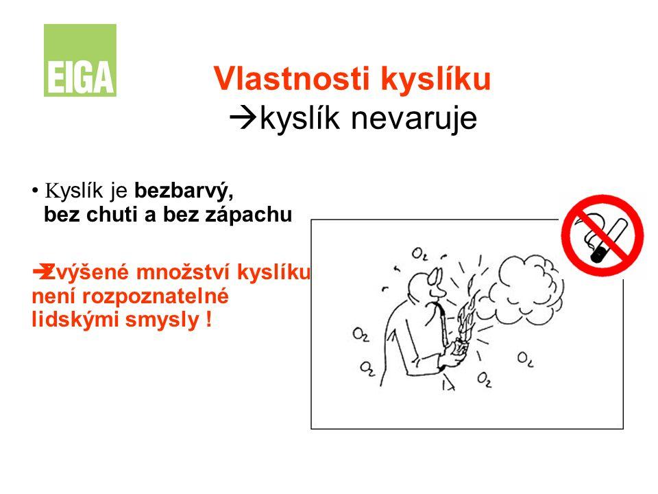 Vlastnosti kyslíku  kyslík nevaruje K yslík je bezbarvý, bez chuti a bez zápachu  Zvýšené množství kyslíku není rozpoznatelné lidskými smysly !