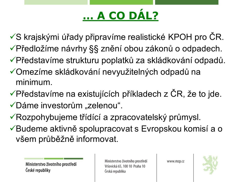 … A CO DÁL? S krajskými úřady připravíme realistické KPOH pro ČR. Předložíme návrhy §§ znění obou zákonů o odpadech. Představíme strukturu poplatků za