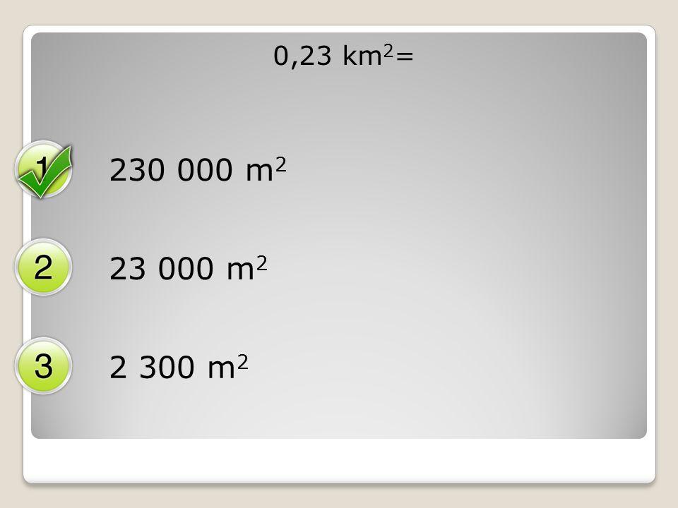 0,23 km 2 = 230 000 m 2 23 000 m 2 2 300 m 2