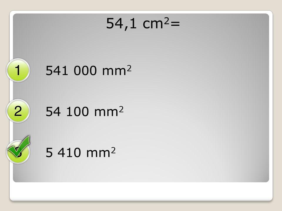 54,1 cm 2 = 541 000 mm 2 54 100 mm 2 5 410 mm 2