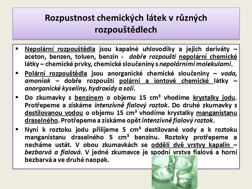 Rozpustnost chemických látek v různých rozpouštědlech  Nepolární rozpouštědla jsou kapalné uhlovodíky a jejich deriváty – aceton, benzen, toluen, ben