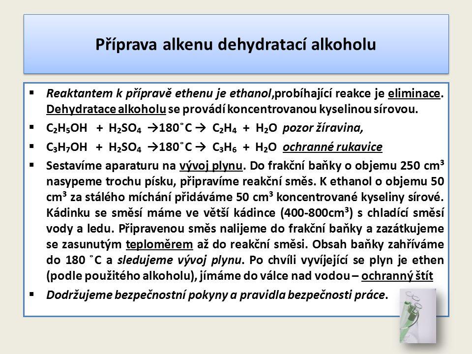 Příprava alkenu dehydratací alkoholu  Reaktantem k přípravě ethenu je ethanol,probíhající reakce je eliminace. Dehydratace alkoholu se provádí koncen