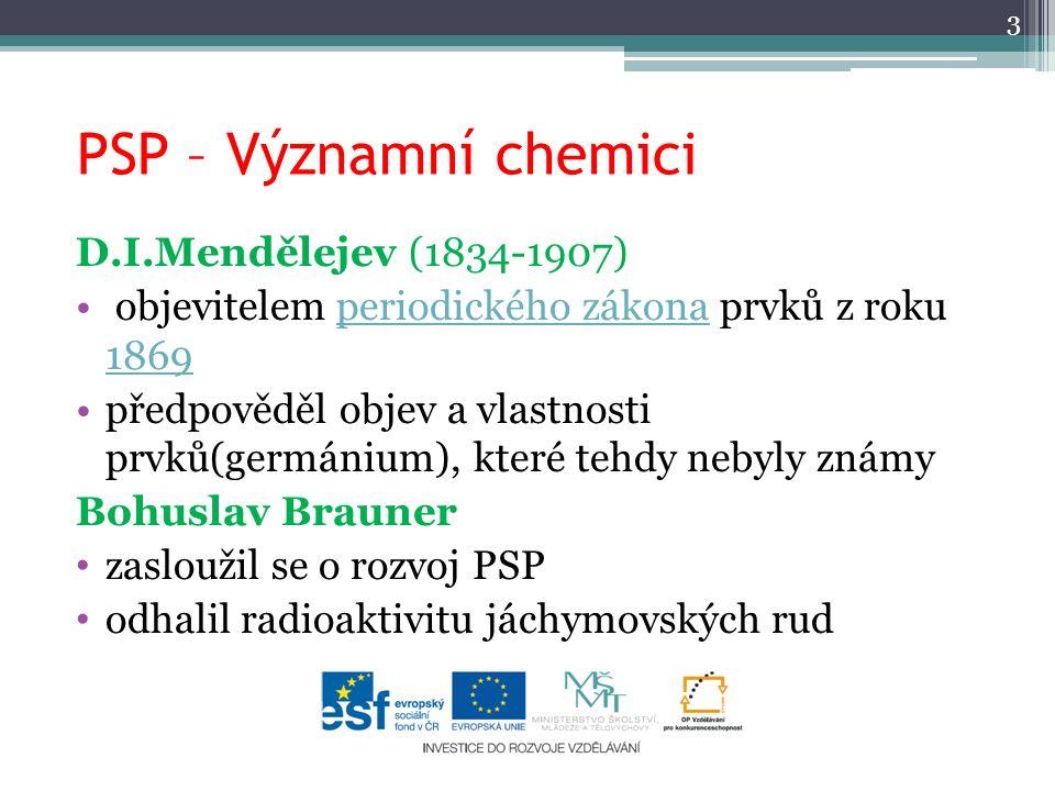 PSP – Významní chemici 3 D.I.Mendělejev (1834-1907) objevitelem periodického zákona prvků z roku 1869periodického zákona 1869 předpověděl objev a vlas