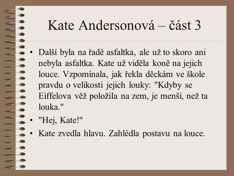 Kate Andersonová – část 3 Další byla na řadě asfaltka, ale už to skoro ani nebyla asfaltka. Kate už viděla koně na jejich louce. Vzpomínala, jak řekla