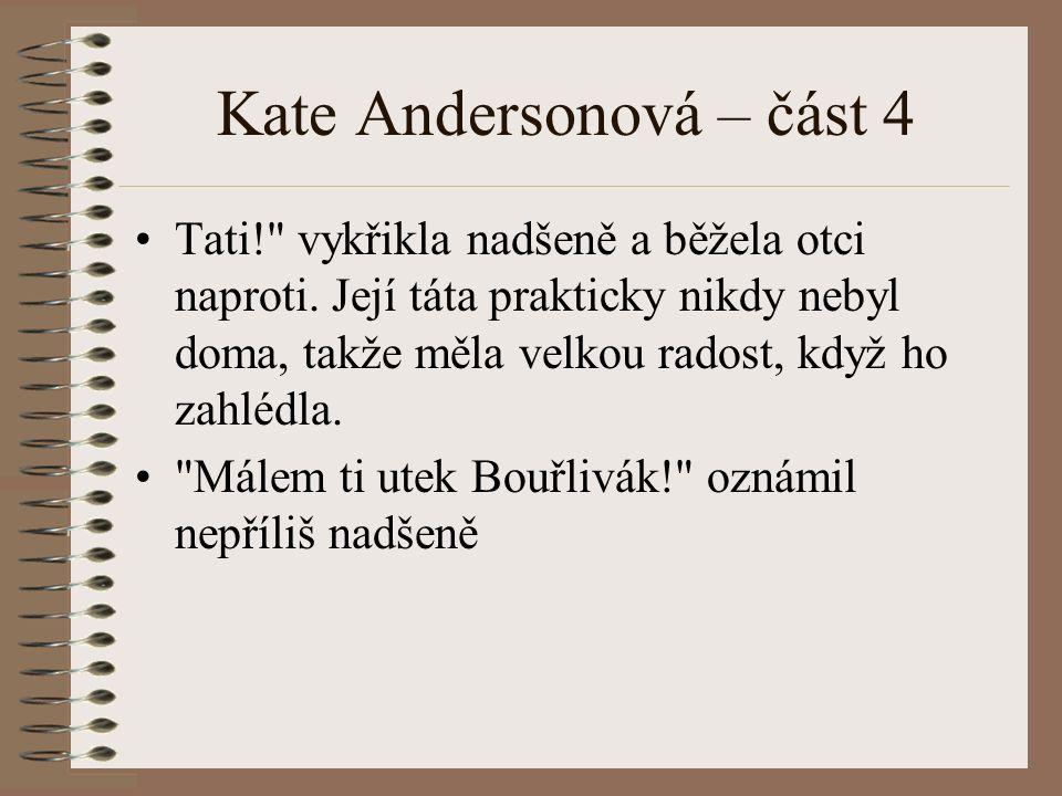 Kate Andersonová – část 4 Tati! vykřikla nadšeně a běžela otci naproti.