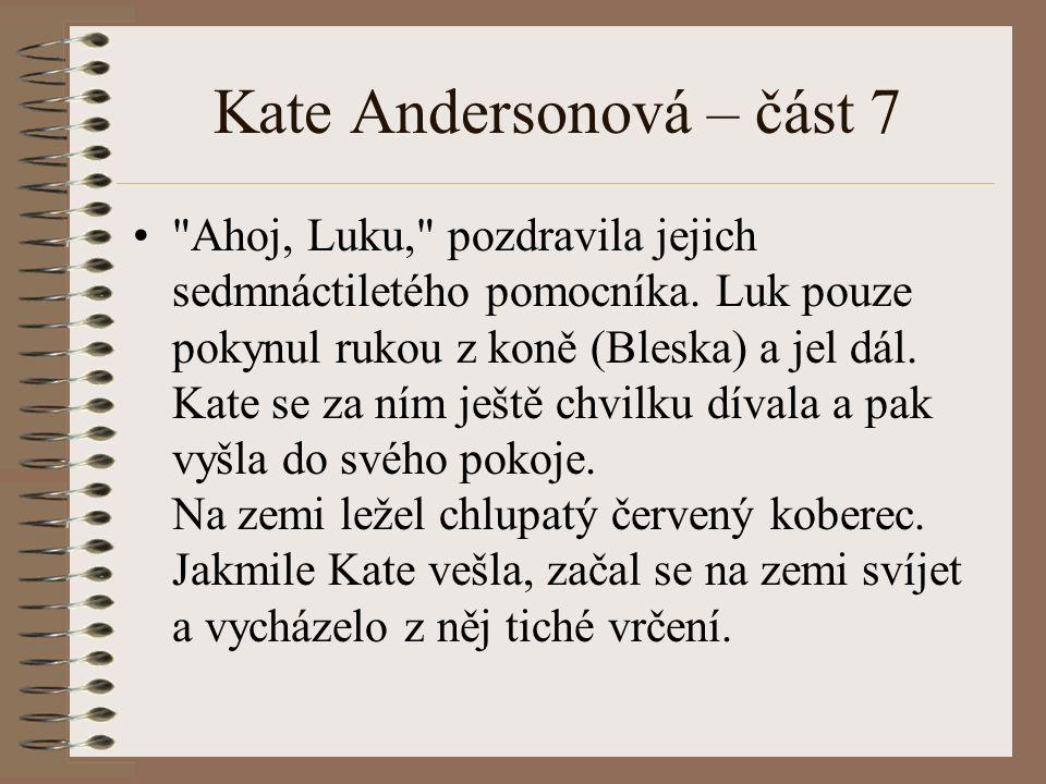 Kate Andersonová – část 7 Ahoj, Luku, pozdravila jejich sedmnáctiletého pomocníka.