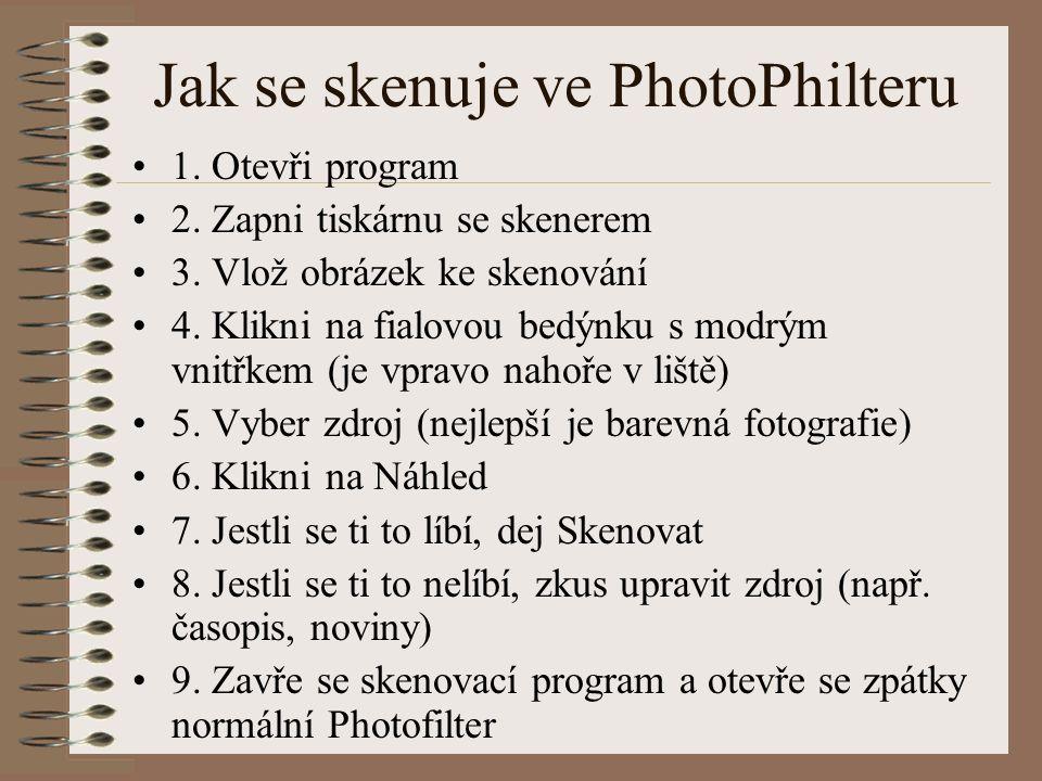 Jak se skenuje ve PhotoPhilteru 1. Otevři program 2. Zapni tiskárnu se skenerem 3. Vlož obrázek ke skenování 4. Klikni na fialovou bedýnku s modrým vn
