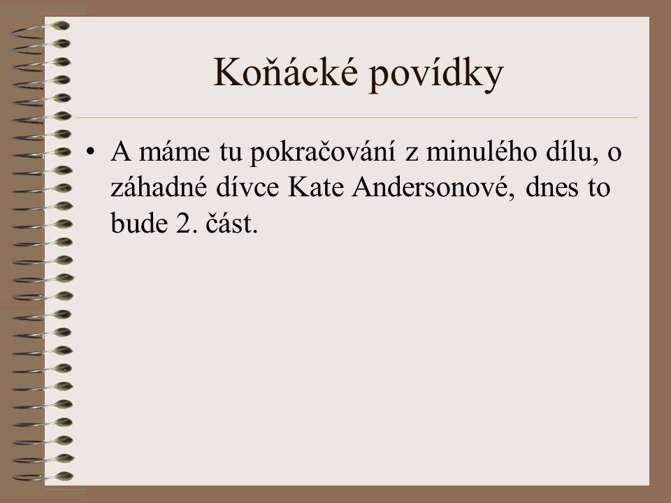 Koňácké povídky A máme tu pokračování z minulého dílu, o záhadné dívce Kate Andersonové, dnes to bude 2.