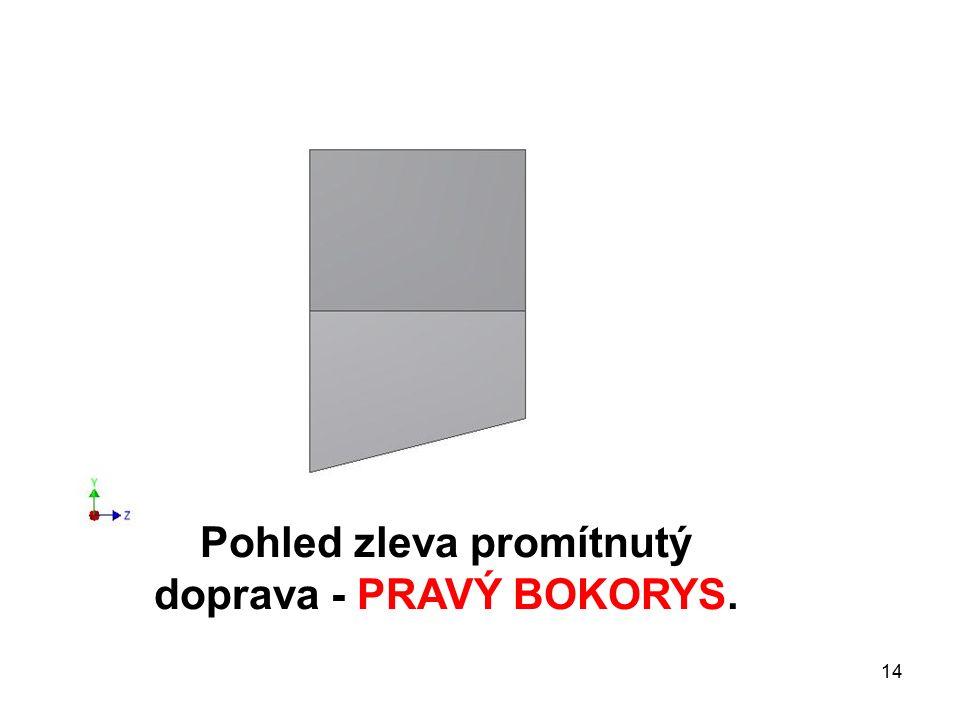 Pohled zleva promítnutý doprava - PRAVÝ BOKORYS. 14
