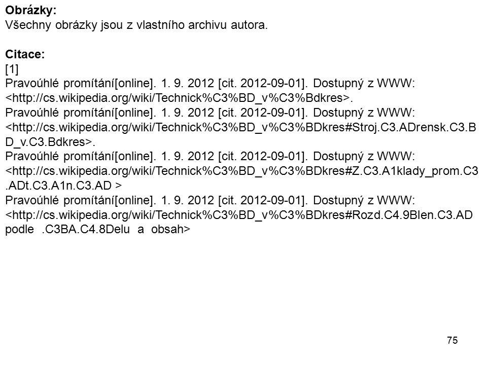 75 Obrázky: Všechny obrázky jsou z vlastního archivu autora. Citace: [1] Pravoúhlé promítání[online]. 1. 9. 2012 [cit. 2012-09-01]. Dostupný z WWW:. P