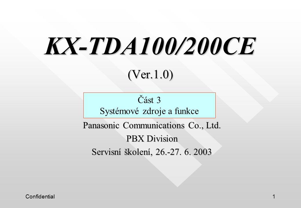 Confidential1 KX-TDA100/200CE (Ver.1.0) KX-TDA100/200CE (Ver.1.0) Část 3 Systémové zdroje a funkce Panasonic Communications Co., Ltd. PBX Division Ser