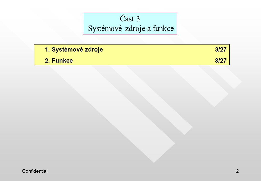 Confidential2 Část 3 Systémové zdroje a funkce 1. 3/27 1. Systémové zdroje 3/27 2. Funkce 8/27 2. Funkce 8/27