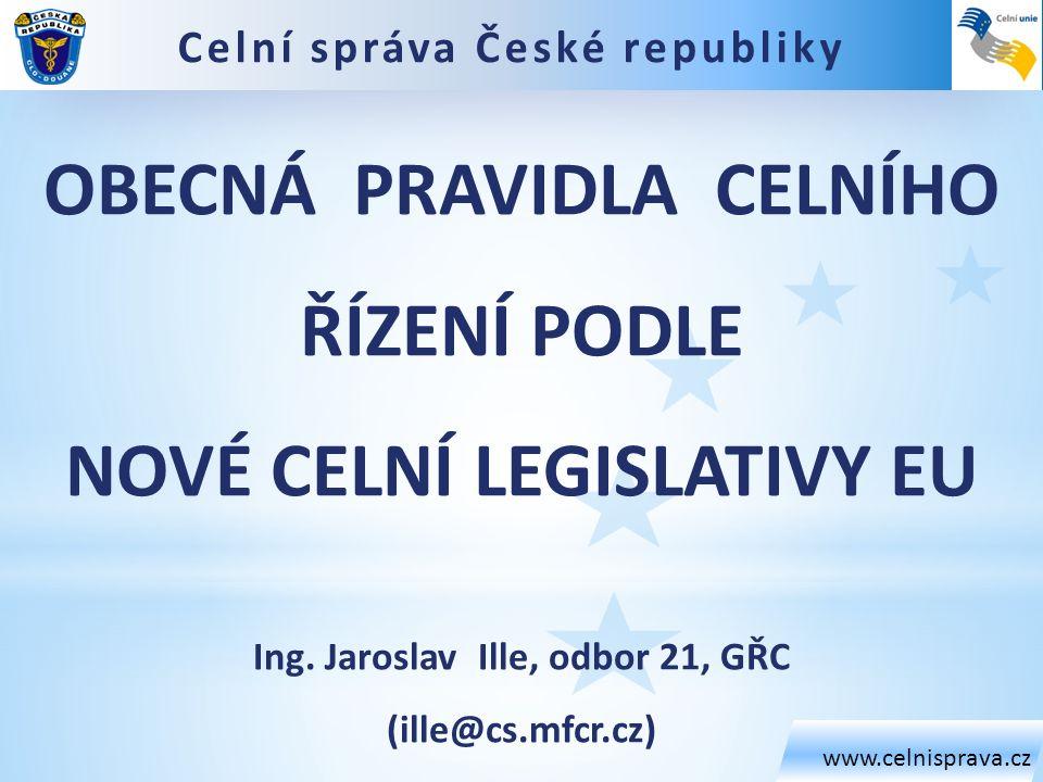 www.celnisprava.cz OBECNÁ PRAVIDLA CELNÍHO ŘÍZENÍ PODLE NOVÉ CELNÍ LEGISLATIVY EU Ing. Jaroslav Ille, odbor 21, GŘC (ille@cs.mfcr.cz) Celní správa Čes