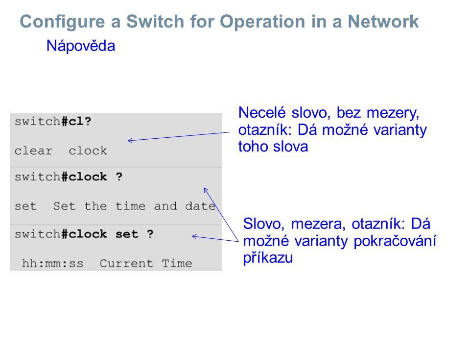 Configure a Switch for Operation in a Network Nápověda Necelé slovo, bez mezery, otazník: Dá možné varianty toho slova Slovo, mezera, otazník: Dá možn