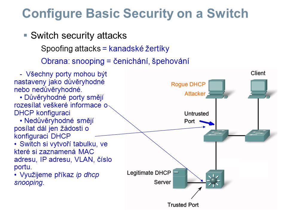  Switch security attacks Spoofing attacks = kanadské žertíky Obrana: snooping = čenichání, špehování Configure Basic Security on a Switch - Všechny p