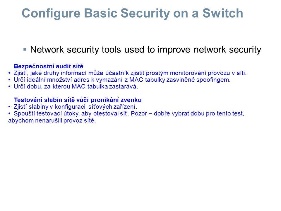  Network security tools used to improve network security Configure Basic Security on a Switch Bezpečnostní audit sítě Zjistí, jaké druhy informací mů